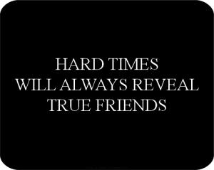 35444-Hard-Times-Will-Always-Reveal-True-Friends